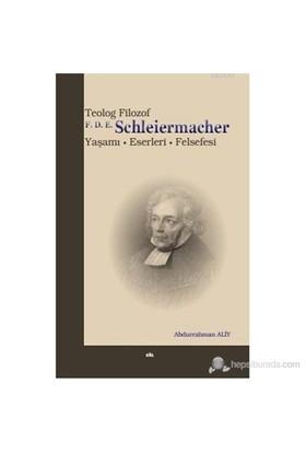Teolog Filozof F.D.E. Schleiermacher (Yaşamı - Eserleri - Felsefesi)-Abdurrahman Aliy