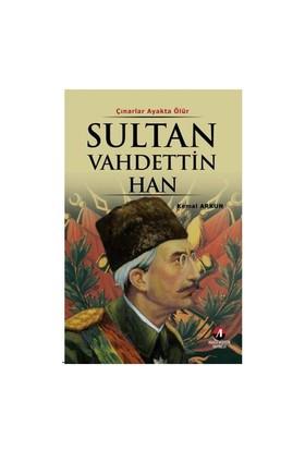 Çınarlar Ayakta Ölür – Sultan Vahdettin Han