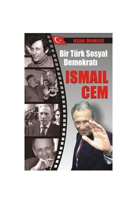 Bir Türk Sosyal Demokratı: İsmail Cem - Ozan Örmeci