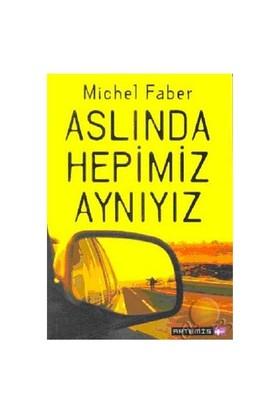 Aslında Hepimiz Aynıyız-Michel Faber