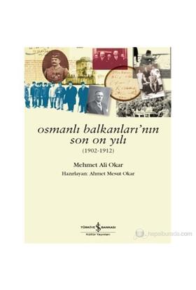 Osmanlı Balkanlarının Son On Yılı-Mehmet Ali Okar