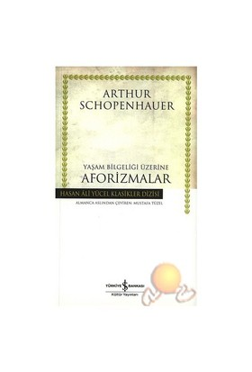 Yaşam Bilgeliği Üzerine Aforizmalar - Arthur Schopenhauer