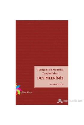 Türkçemizin Anlamsal Zenginlikleri Deyimlerimiz-Necmi Akyalçın