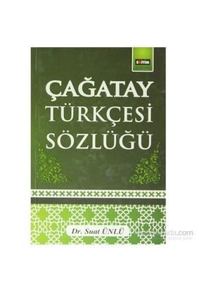 Çağatay Türkçesi Sözlüğü-Suat Ünlü