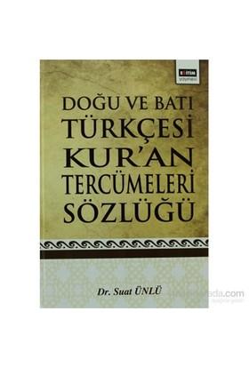 Doğu Ve Batı Türkçesi Kur'An Tercümeleri Sözlüğü-Suat Ünlü