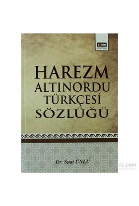 Harezm Altınordu Türkçesi Sözlüğü-Suat Ünlü