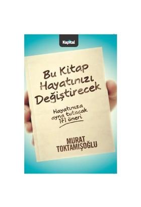 Bu Kitap Hayatınızı Değiştirecek - Murat Toktamışoğlu