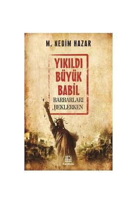 Yıkıldı Büyük Babil-M. Nedim Hazar