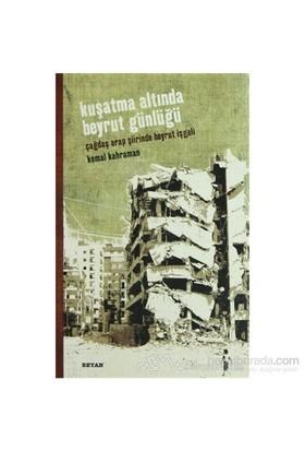 Kuşatma Altında Beyrut Günlüğü-Kemal Kahraman