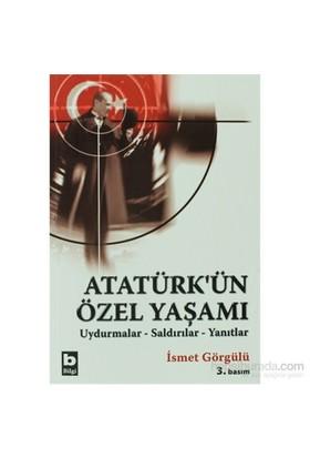 Atatürk'Ün Özel Yaşamı Uydurmalar-Saldırılar-Yanıtlar-İsmet Görgülü