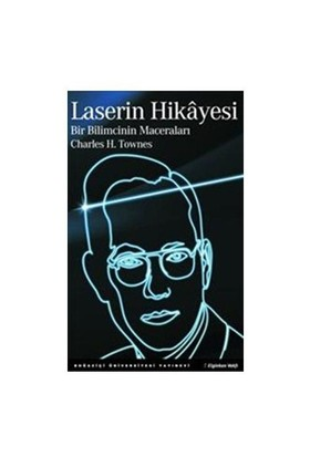 Laserin Hikayesi : Bir Bilimcinin Maceraları
