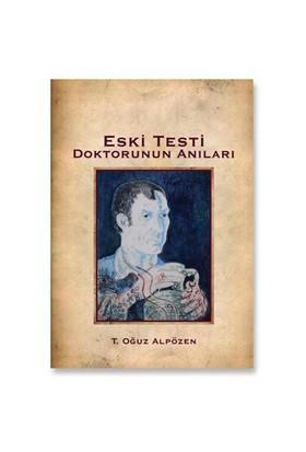 Eski Testi Doktorunun Anıları-Turgut Oğuz Alpözen