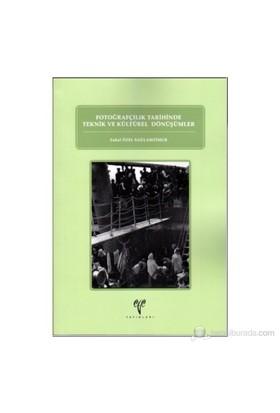 Fotoğrafçılık Tarihinde Teknik Ve Kültürel Dönüşümler-Zuhal Özel Sağlamtimur