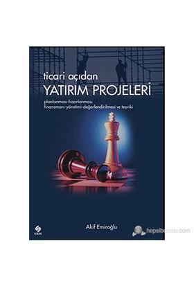 Ticari Açıdan Yatırım Projeleri (Planlanması - Hazırlanması - Finansmanı - Yönetimi - Değerlendirilm-Akif Emiroğlu