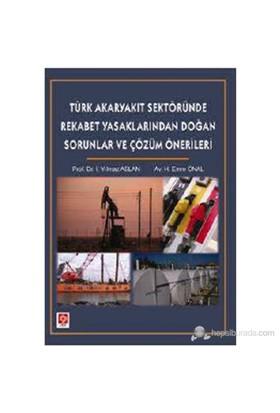 Türk Akaryakıt Sektöründe Rekabet Yasaklarından Doğan Sorunlar Ve Çözüm Önerileri-H. Emre Önal