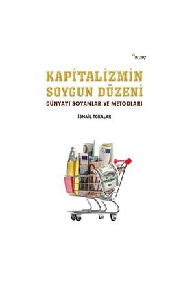 Kapitalizmin Soygun Düzeni (Dünyayı Soyanlar Ve Metodları) - İsmail Tokalak