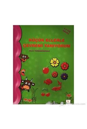Küçük Ellerle Çevremi Tanıyorum (3-4 Yaş Grubu)-Filiz Türkmenoğlu