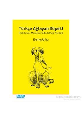 Türkçe Ağlayan Köpek! (Belçika'Dan Memleket Tadında Pazar Yazıları)-Erdinç Utku
