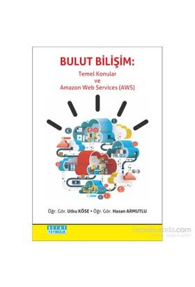 Bulut Bilişim: Temel Konular Ve Amazon Web Services (Aws)-Hasan Armutlu
