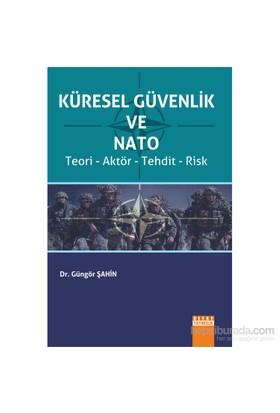 Küresel Güvenlik Ve Nato (Teori, Aktör, Tehdit, Risk)-Güngör Şahin