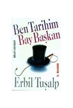 Ben Tarihim Bay Başkan-Erbil Tuşalp