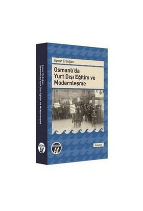 Osmanlıda Yurt Dışı Eğitim Ve Modernleşme-Aynur Erdoğan