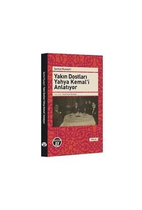 Yakın Dostları Yahya Kemali Anlatıyor-Şemsi Kuseyri