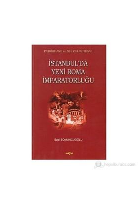 İstanbul'Da Yeni Roma İmparatorluğu-Sadi Somuncuoğlu