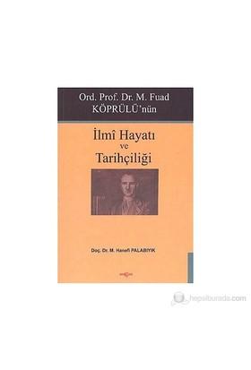 Ord. Prof. Dr. M. Fuad Köprülü'Nün İlmi Hayatı Ve Tarihçiliği-M. Hanefi Palabıyık