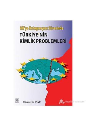 Ab'Ye Entegrasyon Sürecindetürkiye'Nin Kimlik Problemleri-Hüsamettin İnaç