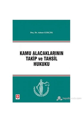 Kamu Alacaklarının Takip ve Tahsil Hukuku - Adnan Gerçek