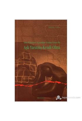 Din Felsefesi Açısından Yunus Emre'De Aşk - Yaratılış - Kendi Olma-Metin Yasa