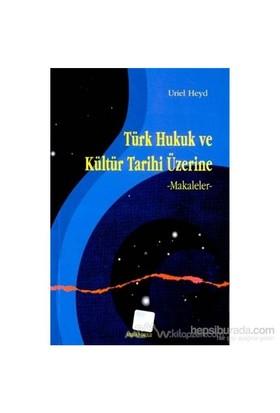 Türk Hukuk Ve Kültür Tarihi Üzerine Makaleler-Uriel Heyd