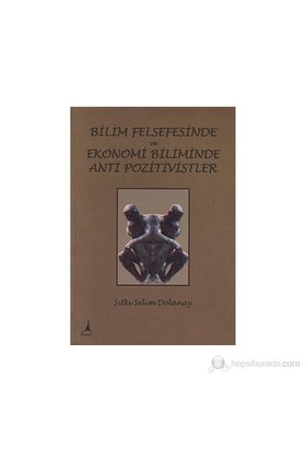 Bilim Felsefesinde Ve Ekonomi Biliminde Anti Pozitivistler-Sıtkı Selim Dolanay