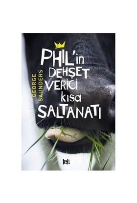 Phil' İn Dehşet Verici Kısa Saltanatı-George Saunders