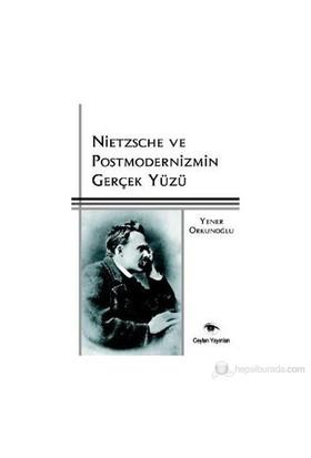 Nietzsche Ve Postmodernizmin Gerçek Yüzü-Yener Orkunoğlu