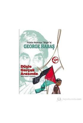 Düşle Gerçek Arasında-George Habaş