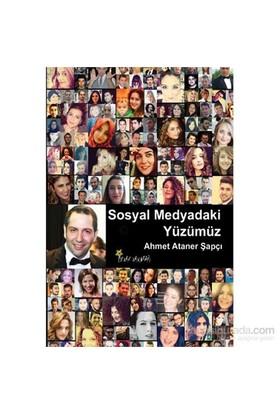 Sosyal Medyadaki Yüzümüz-Ahmet Ataner Şapçı