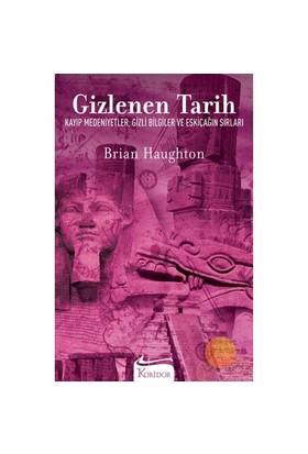 Gizlenen Tarih: Kayıp Medeniyetler, Gizli Bilgiler Ve Eskiçağın Sırları - Brian Haughton