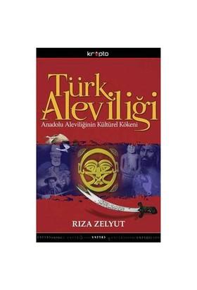 Türk Aleviliği - Anadolu Aleviliğinin Kültürel Kökeni - Rıza Zelyut