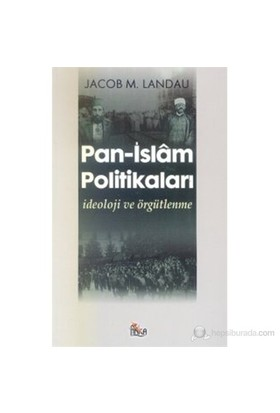Pan - İslam Politikaları İdeoloji ve Örgütlenme ( The Politics of Pan-Islam / Ideology and Organizat