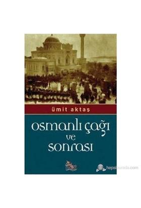 Osmanlı Çağı Ve Sonrası-Ümit Aktaş