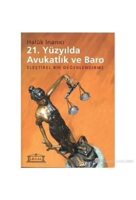 21. Yüzyılda Avukatlık Ve Baro (Eleştirel Bir Değerlendirme)-Haluk İnanıcı