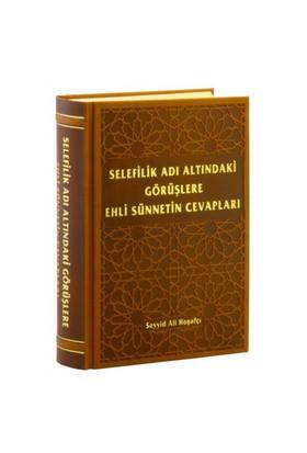 Selefilik Adı Altındaki Görüşlere Ehli Sünnetin Cevapları-Seyyid Ali Hoşafçı