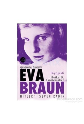 Eva Braun - Hitler'İ Seven Kadın-Heike B. Görtemaker