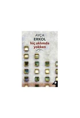 Hiç Aklımda Yokken-Ayça Erkol