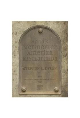 Antik Mermerler Amerika Kıyılarında - Stephen L. Dyson