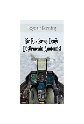 Bir Rus Savaş Uçağı Düşürmenin Anatomisi-Beyazıt Karataş