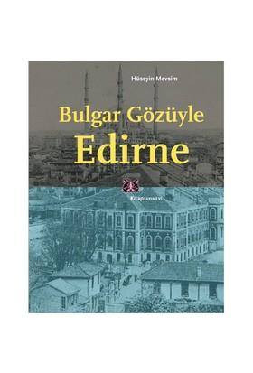 Bulgar Gözüyle Edirne-Hüseyin Mevsim