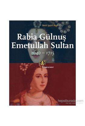 Rabia Gülnuş Emetullah Sultan 1640-1715-Betül İpşirli Argıt